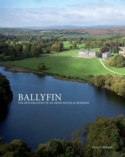 Ballyfin: The Restoration of an Irish House & Demesne by Kevin V. Mulligan (2011-01-13): Amazon.com: Books