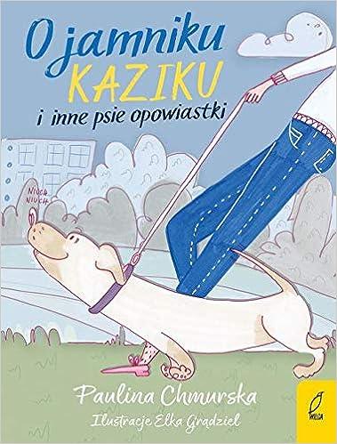 Amazoncom O Jamniku Kaziku I Inne Psie Opowiastki Polish
