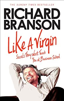 Like A Virgin: Secrets They Won't Teach You at Business School by [Branson, Richard]