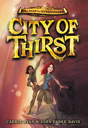 City of Thirst (Map to Everywhere Book 2) by [Ryan, Carrie, Davis, John Parke]
