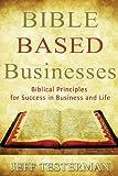 Bible Based Businesses, Jeff Testerman, 1461004160