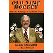 Old Time Hockey: Memories & Musings of a Lifetime on Ice...