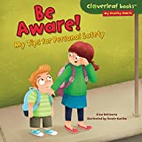 Be Aware!: My Tips for Personal Safety (Cloverleaf Books ™ — My Healthy Habits)