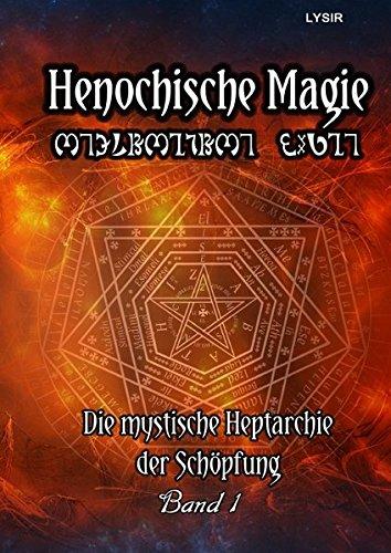 Henochische Magie / Henochische Magie - BAND 1: Die mystische Heptarchie der Schöpfung