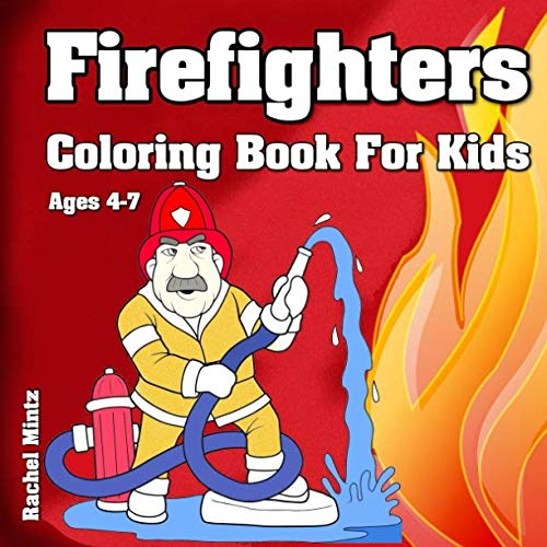 Firefighters - Coloring Book For Kids Ages 4-7: Collection of Firemen & Fire Engines For Boys & -