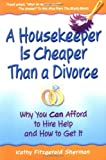 A Housekeeper Is Cheaper Than a Divorce, Kathy Fitzgerald Sherman, 0967963605