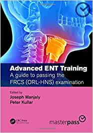 Advanced ENT training: A guide to passing the FRCS (ORL-HNS) examination (MasterPass)