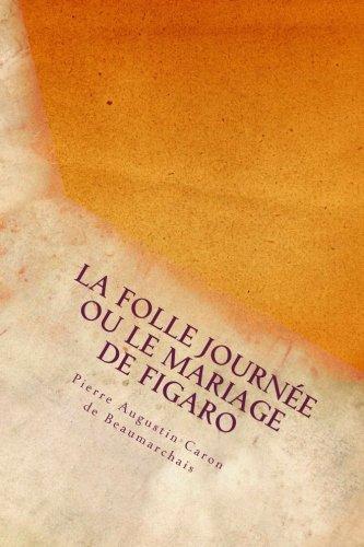 La Folle Journée ou le Mariage de Figaro (French Edition)