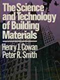 The Science and Technology of Building Materials, Henry J. Cowan and Peter Smith, 0442217994