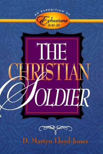 The Christian Soldier: An Exposition of Ephesians - 10 Lloyd