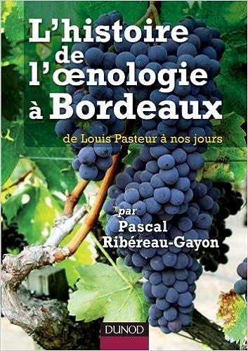 Livres gratuits L'histoire de l'oenologie à Bordeaux par Pascal Ribéreau-Gayon - de Louis Pasteur à nos jours epub, pdf