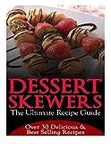 Dessert Skewers - the Ultimate Recipe Guide, Jennifer Hastings, 1495270947