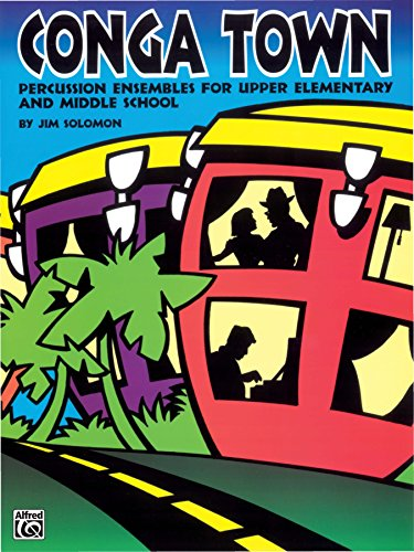 Conga Town: Percussion Ensembles for Upper Elementary and Middle (School Percussion)