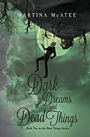 Dark Dreams and Dead Things: Dead Things Series Book 2