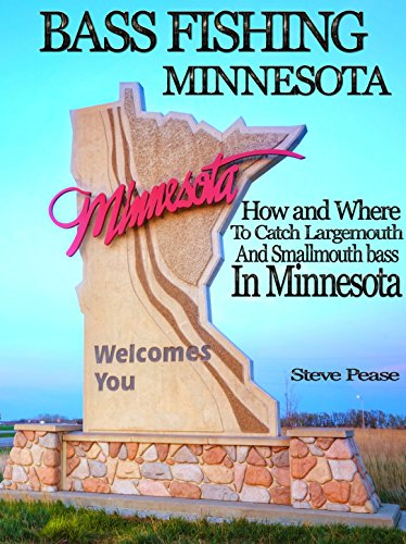 BASS FISHING MINNESOTA: How and where to catch largemouth and smallmouth bass in Minnesota by [Pease, Steve]