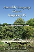 Assembly Language Using the Raspberry Pi: A Hardware Software Bridge Front Cover