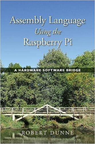Assembly Language Using The Raspberry Pi: A Hardware Software Bridge PDF Descargar Gratis