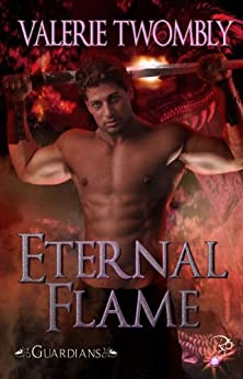 Eternal Flame (Guardians, Book One) by Valerie Twombly by [Twombly, Valerie]