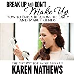 Break Up and Don't Make Up: How to End a Relationship Easily and Make Friends: The Best Way to Handle Break Up | Karen Mathews