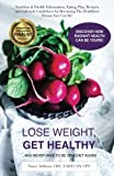 Lose Weight, Get Healthy ...And Never Have to Be on a Diet Again!: Nutrition & Health Information, Eating Plan, Recipes, and Lifestyle Guidelines for Becoming the Healthiest Person You Can Be