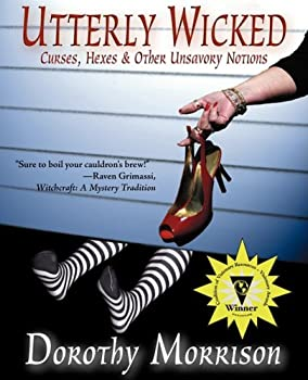 Utterly Wicked: Curses, Hexes, and Other Unsavory Notions 0979453313 Book Cover