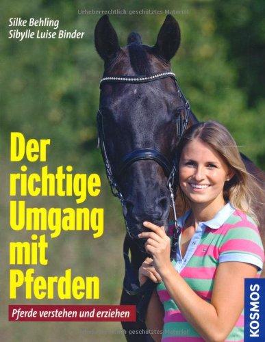 Der richtige Umgang mit Pferden: Pferde verstehen und erziehen