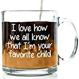 I'm Your Favorite Child Funny Glass Coffee Mug - Birthday Gifts For Mom or Dad From Kids, Son or Daughter - Novelty Father's Day Present Idea For Parents - Best Unique Cup For Men, Women, Him or Her
