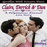 Claire, Derrick, & Dan: A Polyamorous Bisexual Love Story: The Whole Story | CT Phillips