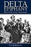 Delta Epiphany: Robert F. Kennedy in Mississippi