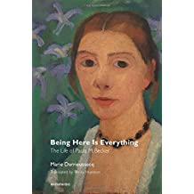 Being Here Is Everything: The Life of Paula Modersohn-Becker