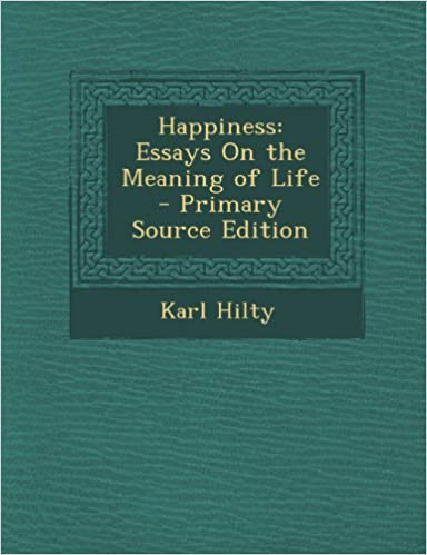 Happiness Essays On The Meaning Of Life Karl Hilty   Happiness Essays On The Meaning Of Life Karl Hilty   Amazoncom Books