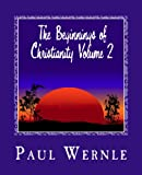 The Beginnings of Christianity Volume 2, Paul Wernle, 1481994476
