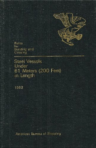 Rules for Building and Classing STEEL VESSELS (Rules For Building And Classing Steel Vessels)