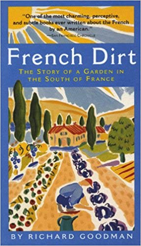 French Dirt: The Story of a Garden in the South of France: Richard ...