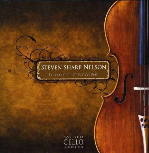 Tender Mercies: the Sacred Cello Series by Steven Sharp Nelson (2006-02-01)