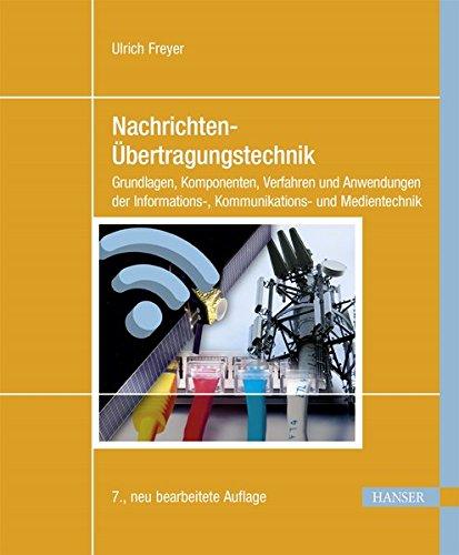 Nachrichten-Übertragungstechnik: Grundlagen, Komponenten, Verfahren und Anwendungen der Informations-, Kommunikations- und Medientechnik