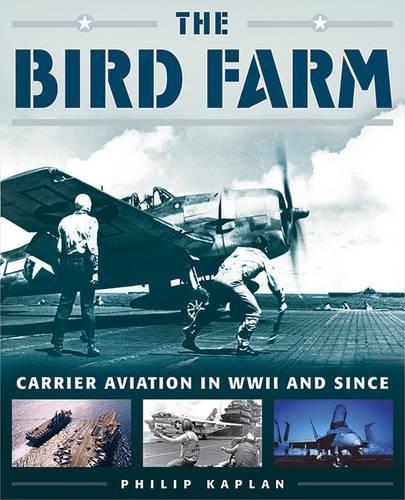 The Bird Farm: Carrier Aviation and Naval Aviators—A History and Celebration - Life Navy Pilot