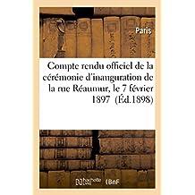 Compte Rendu Officiel de La Ceremonie D'Inauguration de La Rue Reaumur, Le 7 Fevrier 1897