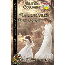 Barkerville Beginnings: British Columbia (Canadian Historical Brides Book 4)