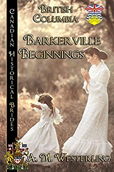 Barkerville Beginnings: British Columbia (Canadian Historical Brides Book 4) by [Westerling, A.M.]