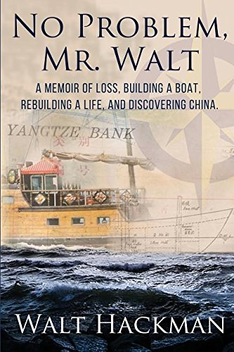 No Problem, Mr. Walt: A Memoir Of Loss, Building A Boat, Rebuilding A Life, And Discovering China