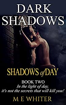 Shadows of Day: Book 2 of Dark Shadows - A Romantic Suspense Trilogy by [Whiter, M E]