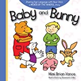 Baby and Bunny: Sharing Sign Language with Your Child: a Words By the Handful Story