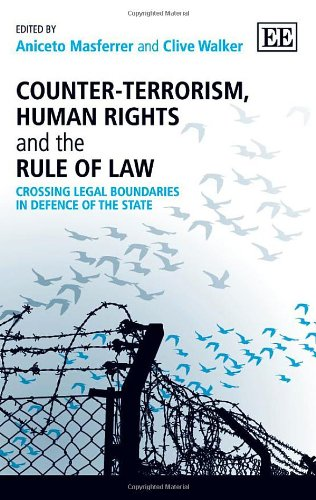 Counter-Terrorism, Human Rights and the Rule of Law: Crossing Legal Boundaries in Defence of the State