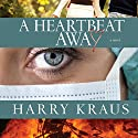 A Heartbeat Away: A Novel Audiobook by Harry Kraus Narrated by Renee Ertl
