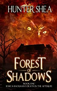 Forest of Shadows: Book One: Jessica Backman's Death in the Afterlife (Volume 1)