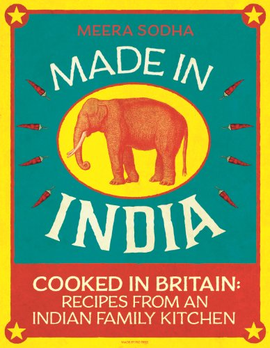 Made in India: Cooked In Britain Recipes From And Indian Family Kitchen by Meera Sodha