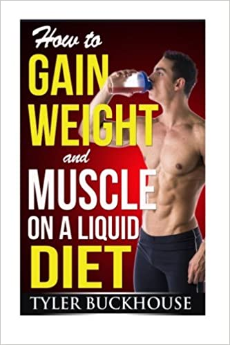 How to Gain Weight and Muscle on a Liquid Diet: A simple guide to gaining  weight and muscle mass with protein-rich drinks and shakes: Amazon.co.uk:  Buckhouse, Tyler: 9781517375072: Books