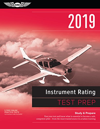 Instrument Rating Test Prep 2019: Study & Prepare: Pass your test and know what is essential to become a safe, competent pilot from the most trusted source in aviation training (Test Prep Series)