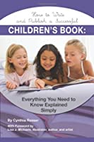 How to Write and Publish a Successful Children's Book: Everything You Need to Know Explained Simply (Creative Writing Creative Writ)